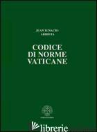 CODICE DI NORME VATICANE. ORDINAMENTO GIURIDICO DELLO STATO DELLA CITTA' DEL VAT - ARRIETA JUAN IGNACIO