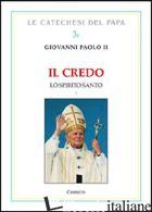 CREDO. LO SPIRITO SANTO (IL). VOL. 1 - GIOVANNI PAOLO II; CHIRICO F. (CUR.)