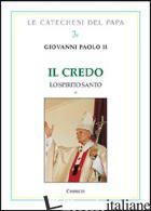 CREDO. LO SPIRITO SANTO (IL). VOL. 2 - GIOVANNI PAOLO II; CHIRICO F. (CUR.)