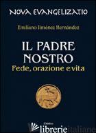 PADRE NOSTRO. FEDE, ORAZIONE E VITA (IL) - JIMENEZ HERNANDEZ EMILIANO; CHIRICO F. (CUR.)