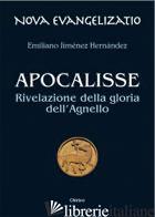 APOCALISSE. RIVELAZIONE DELLA GLORIA DELL'AGNELLO - JIMENEZ HERNANDEZ EMILIANO; CHIRICO A. (CUR.)