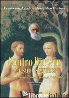 CONTRO DARWIN E I SUOI SEGUACI (NIETZSCHE, ZAPATERO, SINGER, VERONESI, ODIFREDDI - AGNOLI FRANCESCO; PERTOSA ALESSANDRO