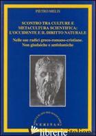 SCONTRO TRA CULTURE E METACULTURA SCIENTIFICA: L'OCCIDENTE E IL DIRITTO NATURALE - MELIS PIETRO