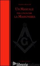 MANUALE PER CONOSCERE LA MASSONERIA (UN) - SIANO PAOLO M.