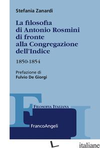 FILOSOFIA DI ANTONIO ROSMINI DI FRONTE ALLA CONGREGAZIONE DELL'INDICE. 1850-1854 - ZANARDI STEFANIA
