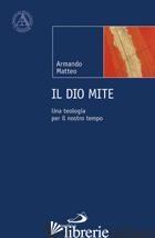 DIO MITE. UNA TEOLOGIA PER IL NOSTRO TEMPO (IL) - MATTEO ARMANDO