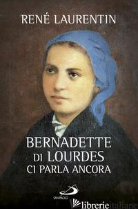 BERNADETTE DI LOURDES CI PARLA ANCORA - LAURENTIN RENE'