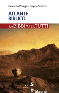 ATLANTE BIBLICO - PEREGO GIACOMO; SERAFINI FILIPPO