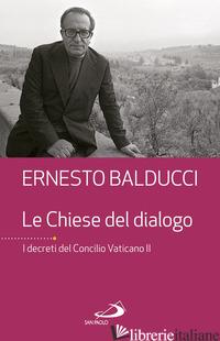 CHIESE DEL DIALOGO. I DECRETI DEL CONCILIO VATICANO II (LE) - BALDUCCI ERNESTO