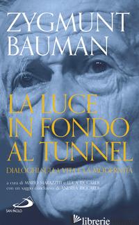 LUCE IN FONDO AL TUNNEL. DIALOGHI SULLA VITA E LA MODERNITA' (LA) - BAUMAN ZYGMUNT; MARAZZITI M. (CUR.); RICCARDI L. (CUR.)