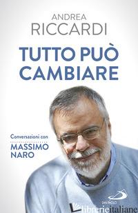 TUTTO PUO' CAMBIARE. CONVERSAZIONI CON MASSIMO NARO - RICCARDI ANDREA; NARO MASSIMO