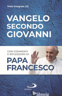 VANGELO SECONDO GIOVANNI - FRANCESCO (JORGE MARIO BERGOGLIO) (CUR.)