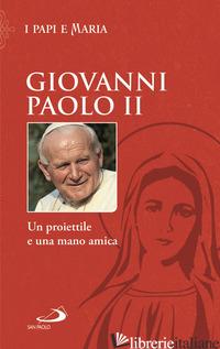 PROIETTILE E UNA MANO AMICA (UN) - GIOVANNI PAOLO II