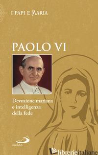 DEVOZIONE MARIANA E INTELLIGENZA DELLA FEDE - PAOLO VI