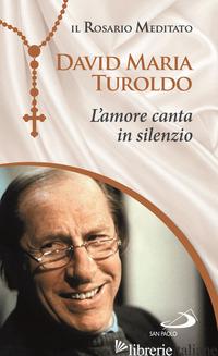 AMORE CANTA IN SILENZIO (L') - TUROLDO DAVID MARIA