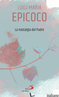 NOSTALGIA DEL PADRE (LA) - EPICOCO LUIGI MARIA