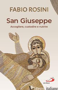 SAN GIUSEPPE. ACCOGLIERE, CUSTODIRE E NUTRIRE - ROSINI FABIO