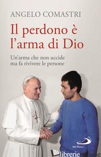 PERDONO E' L'ARMA DI DIO (IL) - COMASTRI ANGELO