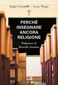 PERCHE' INSEGNARE ANCORA RELIGIONE - CICATELLI SERGIO; RASPI LUCA