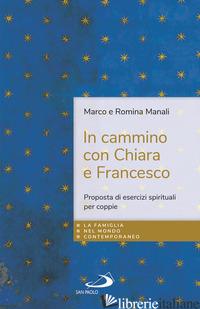 IN CAMMINO CON CHIARA E FRANCESCO. PROPOSTA DI ESERCIZI SPIRITUALI PER COPPIE - MANALI MARCO; MANALI ROMINA