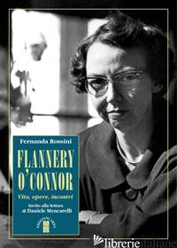 FLANNERY O'CONNOR. VITA, OPERE, INCONTRI - ROSSINI FERNANDA