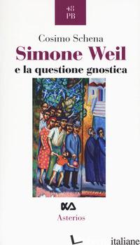 SIMONE WEIL E LA QUESTIONE GNOSTICA - SCHENA COSIMO