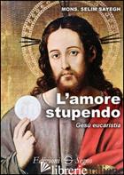 AMORE STUPENDO. GESU' EUCARISTIA (L') - SAYEGH SELIM
