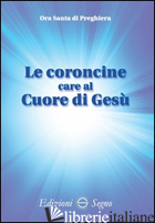 CORONCINE CARE AL CUORE DI GESU'. ORA SANTA DI PREGHIERA (LE) - AA.VV.