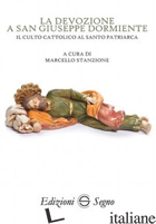 DEVOZIONE A SAN GIUSEPPE DORMIENTE. IL CULTO CATTOLICO AL SANTO PATRIARCA (LA) - STANZIONE M. (CUR.)