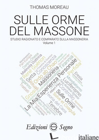 SULLE ORME DEL MASSONE. VOL. 1: STUDIO RAGIONATO E COMPARATO SULLA MASSONERIA - MOREAU THOMAS