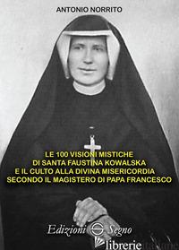 100 VISIONI MISTICHE DI SANTA FAUSTINA KOWALSKA (LE) - NORRITO ANTONIO