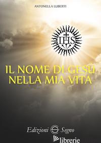 NOME DI GESU' NELLA MIA VITA (IL) - LUBERTI ANTONELLA