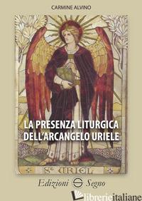 PRESENZA LITURGICA DELL'ARCANGELO URIELE (LA) - ALVINO CARMINE
