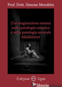 IMMAGINAZIONE UMANA NELLA PATOLOGIA SATANICA E NELLA PATOLOGIA MENTALE HIKIKOMOR - MORABITO SIMONE