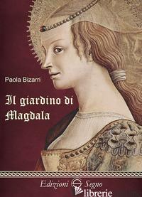 GIARDINO DI MAGDALA (IL) - BIZARRI PAOLA