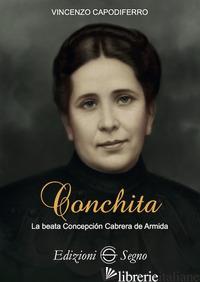 CONCHITA. LA BEATA CONCEPCION CABRERA DE ARMIDA - CAPODIFERRO VINCENZO