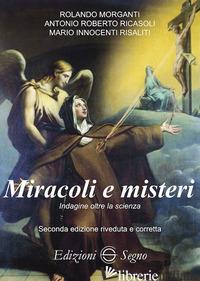 MIRACOLI E MISTERI. INDAGINE OLTRE LA SCIENZA - MORGANTI ROLANDO; RICASOLI ROBERTO ANTONIO; RISALITI MARIO INNOCENTI