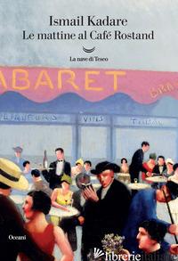 MATTINE AL CAFE' ROSTAND (LE) - KADARE' ISMAIL