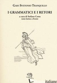 GRAMMATICI E I RETORI. TESTO LATINO A FRONTE (I) - SVETONIO C. TRANQUILLO; COSTA S. (CUR.)