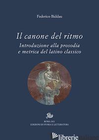 CANONE DEL RITMO. INTRODUZIONE ALLA PROSODIA E METRICA DEL LATINO CLASSICO (IL) - BIDDAU FEDERICO
