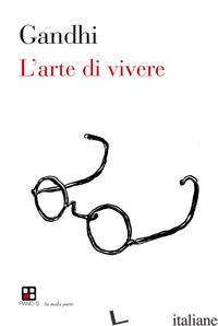 ARTE DI VIVERE (L') - GANDHI MOHANDAS KARAMCHAND