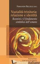 NUZIALITA' TRINITARIA: IDENTITA' E RELAZIONE. ROSMINI E IL FONDAMENTO SIMBOLICO  - BELLELLI F. (CUR.)