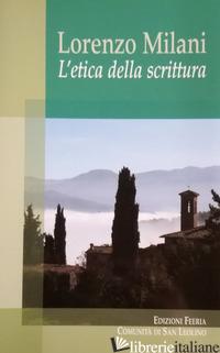LORENZO MILANI. L'ETICA DELLA SCRITTURA - BECCHI BRUNO; DI SIMONE LEO; FIASCHI CARLO