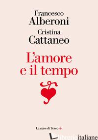 AMORE E IL TEMPO (L') - ALBERONI FRANCESCO; CATTANEO CRISTINA