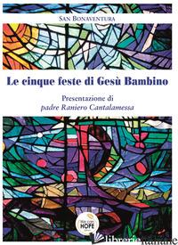 CINQUE FESTE DI GESU' BAMBINO (LE) - BONAVENTURA (SAN); CALDERONE G. (CUR.)