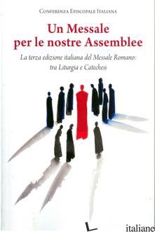 MESSALE PER LE NOSTRE ASSEMBLEE. LA TERZA EDIZIONE ITALIANA DEL MESSALE ROMANO:  - CONFERENZA EPISCOPALE ITALIANA (CUR.)