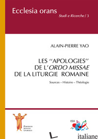 «APOLOGIES» DE L'ORDO MISSAE DE LA LITURGIE ROMAINE. SOURCES. HISTOIRE. THEOLOGI - YAO ALAIN-PIERRE