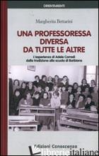 PROFESSORESSA DIVERSA DA TUTTE LE ALTRE. L'ESPERIENZA DI ADELE CORRADI DALLA TRA - BETTARINI MARGHERITA