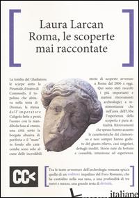 ROMA, LE SCOPERTE MAI RACCONTATE - LARCAN LAURA