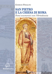 SAN PIETRO E LA CHIESA DI ROMA. TEMI ECUMENICI CON L'ORTODOSSIA - FEDALTO GIORGIO